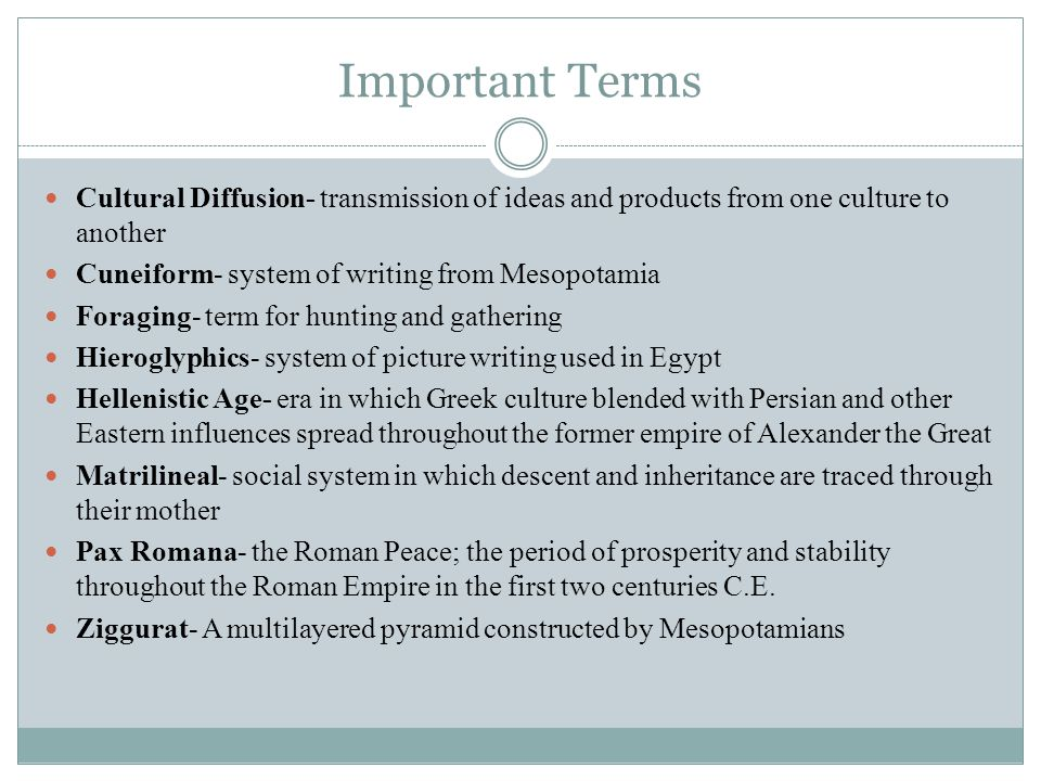 Important Terms Cultural Diffusion- transmission of ideas and products from one culture to another.