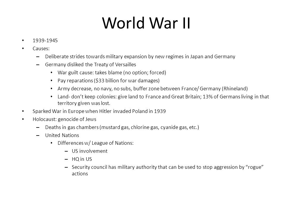 World War II 1939-1945. Causes: Deliberate strides towards military expansion by new regimes in Japan and Germany.
