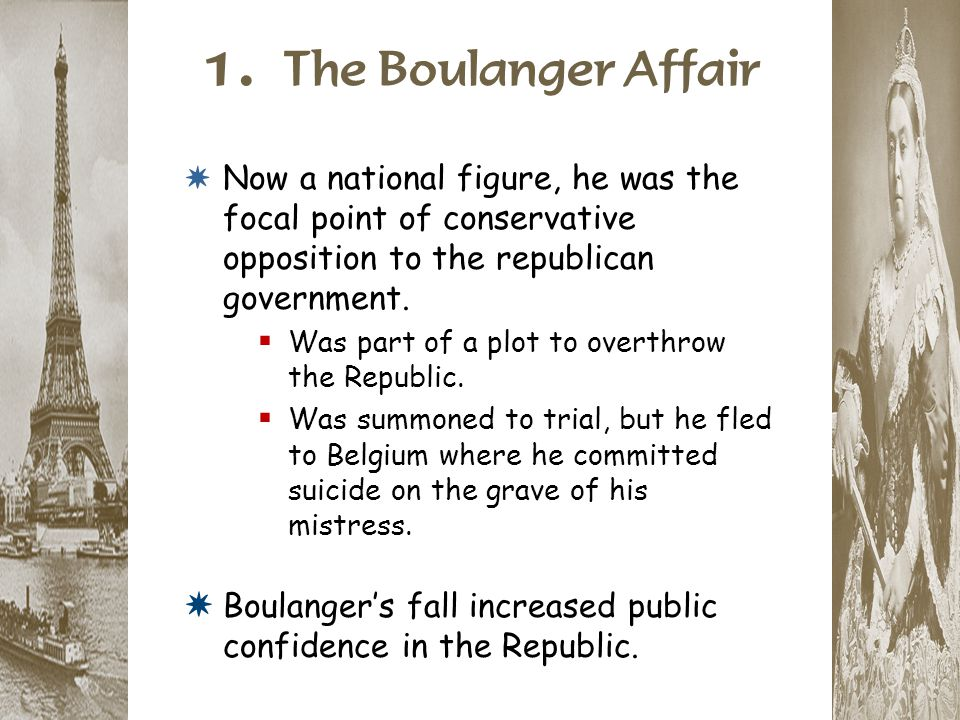 1. The Boulanger Affair Now a national figure, he was the focal point of conservative opposition to the republican government.