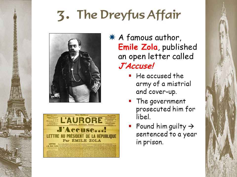 3. The Dreyfus Affair A famous author, Emile Zola, published an open letter called J'Accuse! He accused the army of a mistrial and cover-up.