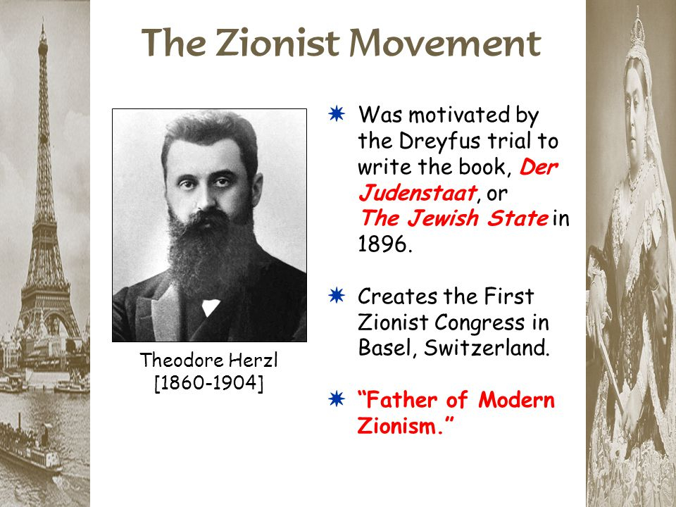 The Zionist Movement Was motivated by the Dreyfus trial to write the book, Der Judenstaat, or The Jewish State in 1896.