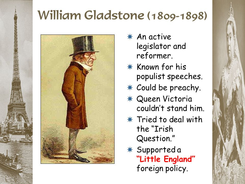 William Gladstone (1809-1898) An active legislator and reformer.