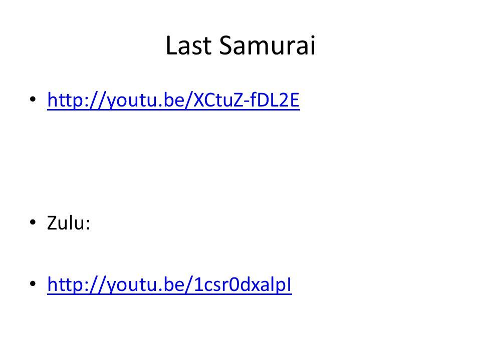 Last Samurai http://youtu.be/XCtuZ-fDL2E Zulu: