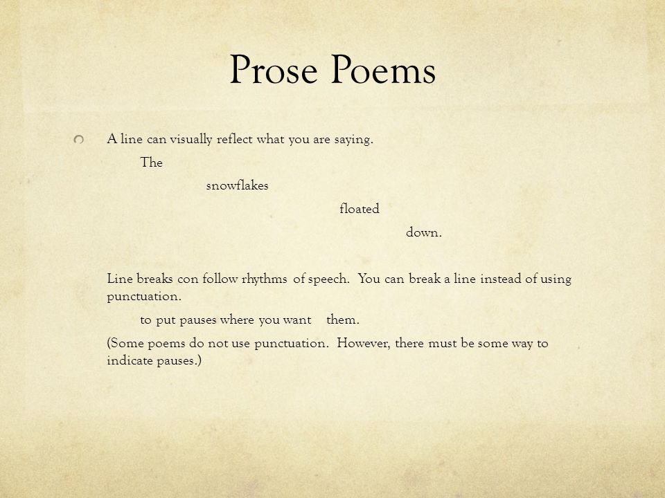 Prose Poems A line can visually reflect what you are saying. The
