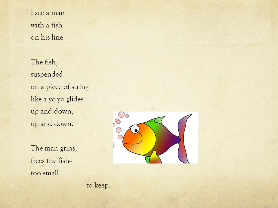 I see a man with a fish. on his line. The fish, suspended. on a piece of string. like a yo yo glides.