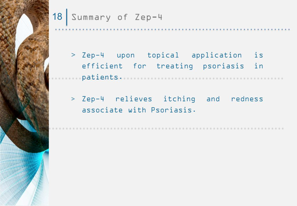 18 Summary of Zep-4. > Zep-4 upon topical application is efficient for treating psoriasis in patients.