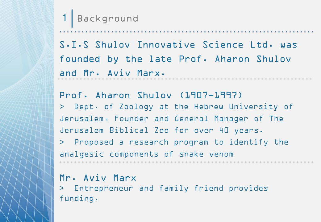 1 Background. S.I.S Shulov Innovative Science Ltd. was founded by the late Prof. Aharon Shulov and Mr. Aviv Marx.