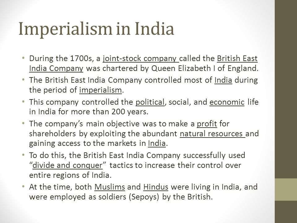 Imperialism in India During the 1700s, a joint-stock company called the British East India Company was chartered by Queen Elizabeth I of England.