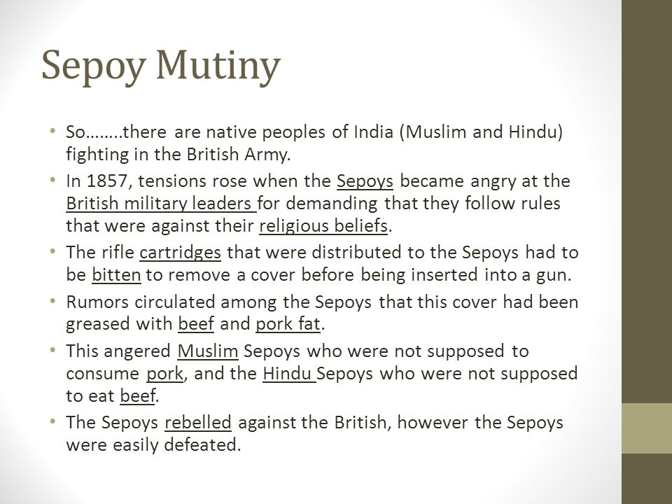 Sepoy Mutiny So……..there are native peoples of India (Muslim and Hindu) fighting in the British Army.