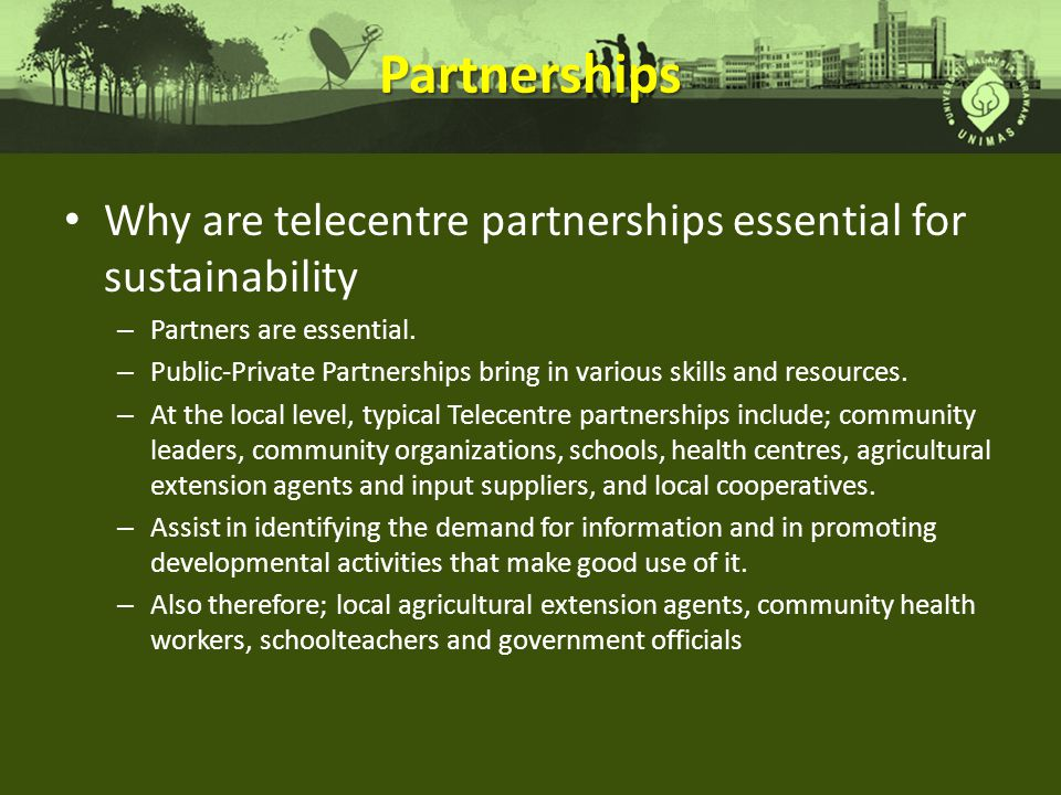 Partnerships Why are telecentre partnerships essential for sustainability. Partners are essential.