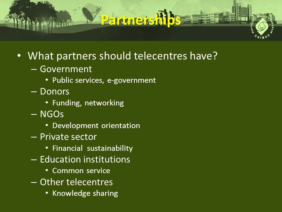 Partnerships What partners should telecentres have Government Donors
