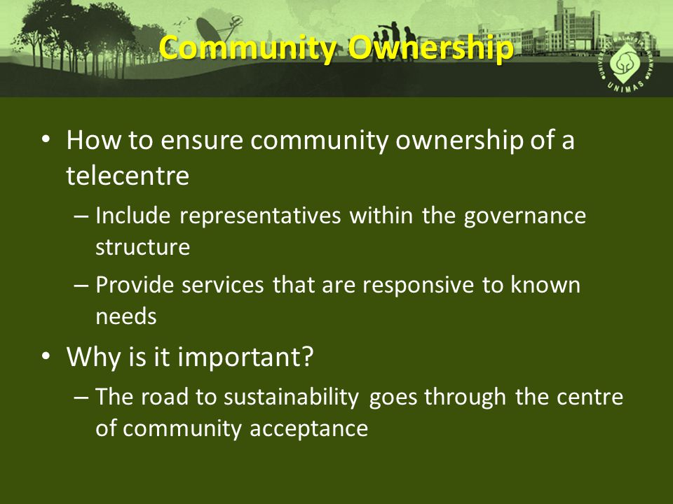 Community Ownership How to ensure community ownership of a telecentre