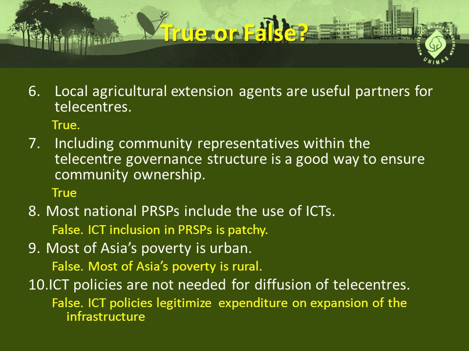 True or False Local agricultural extension agents are useful partners for telecentres. True.