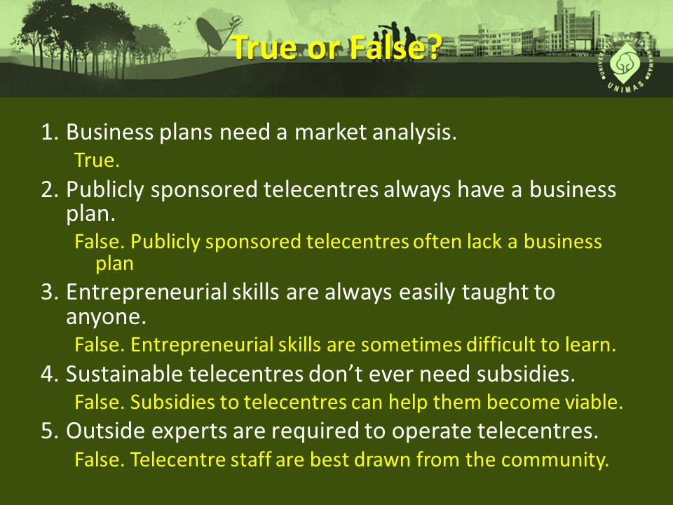 True or False Business plans need a market analysis.