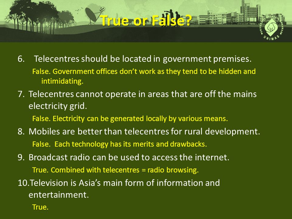 True or False Telecentres should be located in government premises.