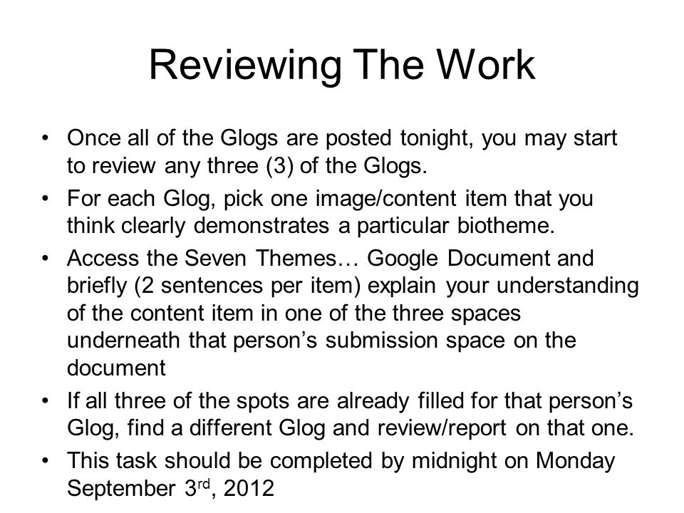 Reviewing The Work Once all of the Glogs are posted tonight, you may start to review any three (3) of the Glogs.