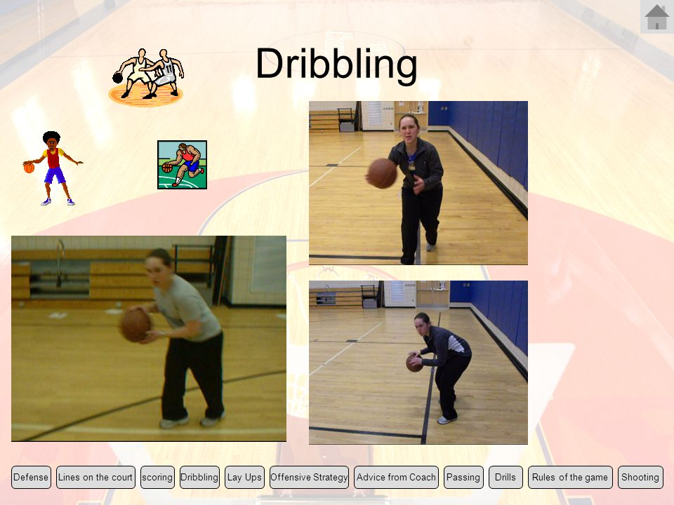Dribbling Rules of the game Lines on the court scoring Lay Ups