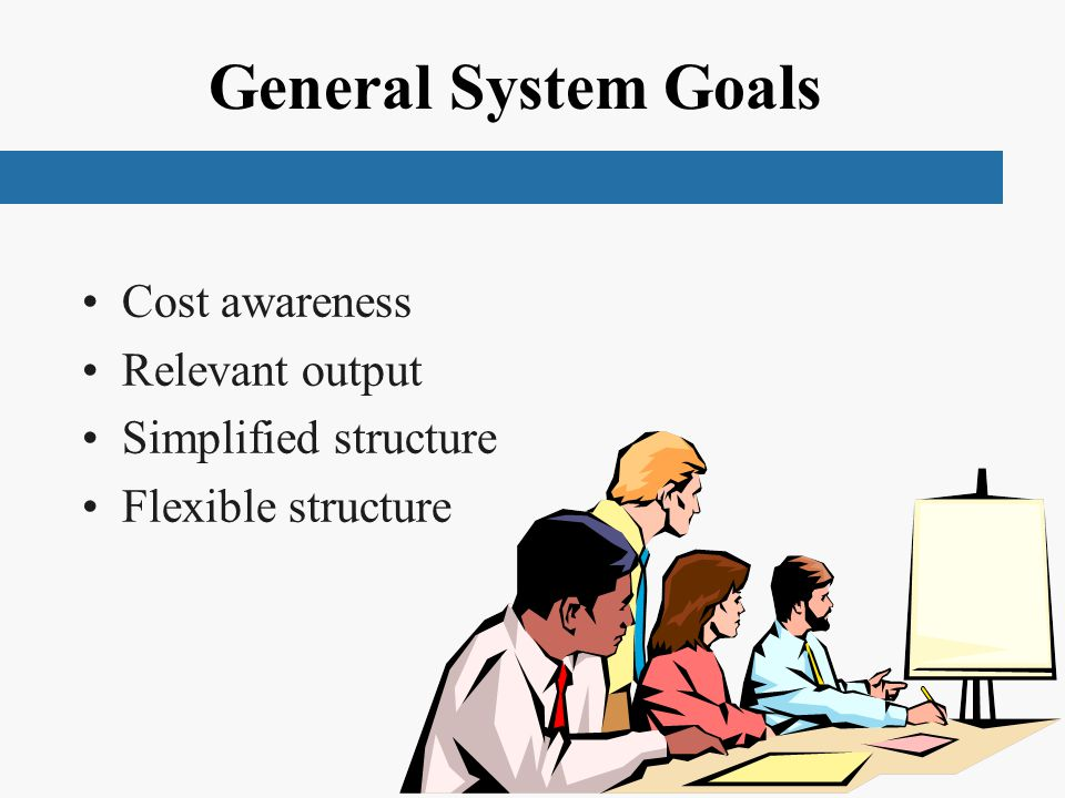 General System Goals Cost awareness Relevant output