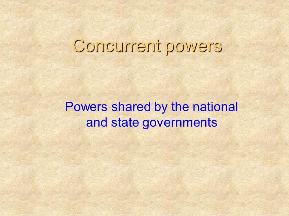 Powers shared by the national and state governments