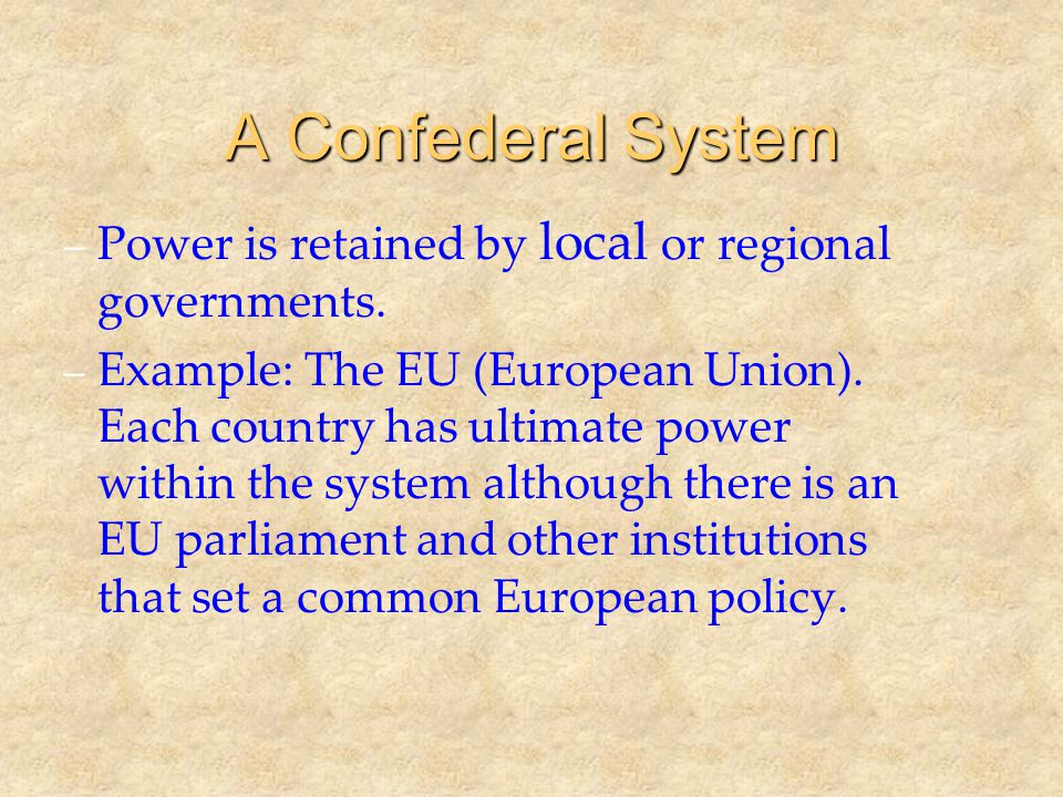 A Confederal System Power is retained by local or regional governments.
