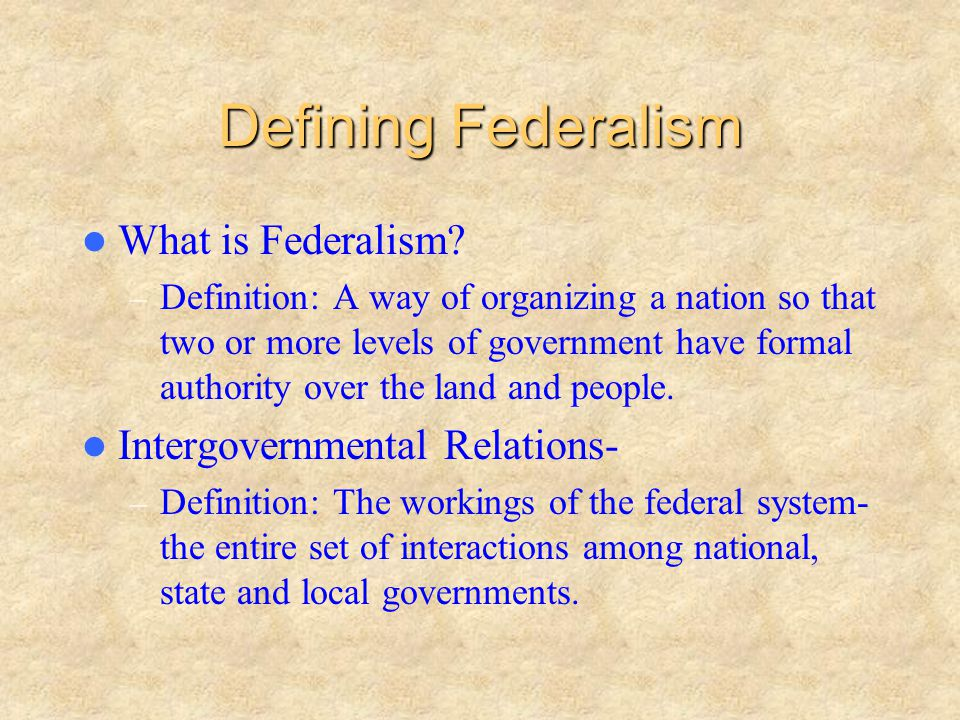 Defining Federalism What is Federalism Intergovernmental Relations-