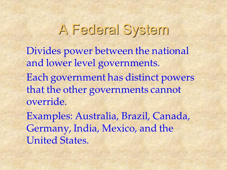 A Federal System Divides power between the national and lower level governments.