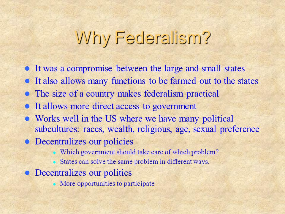 Why Federalism It was a compromise between the large and small states