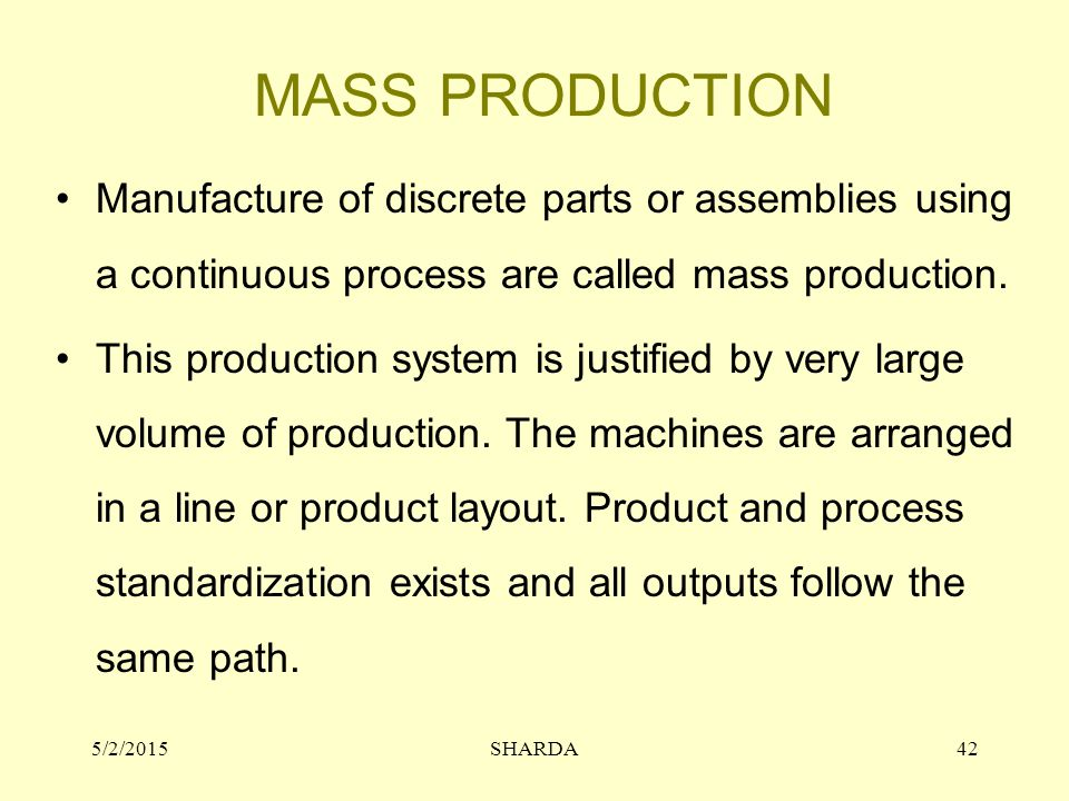 MASS PRODUCTION Manufacture of discrete parts or assemblies using a continuous process are called mass production.