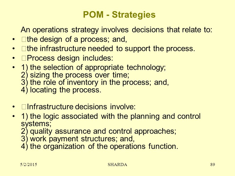 POM - Strategies An operations strategy involves decisions that relate to: the design of a process; and,