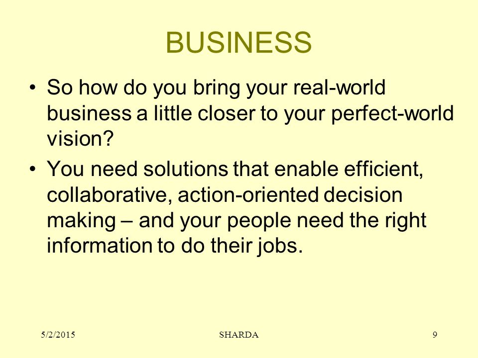 BUSINESS So how do you bring your real-world business a little closer to your perfect-world vision
