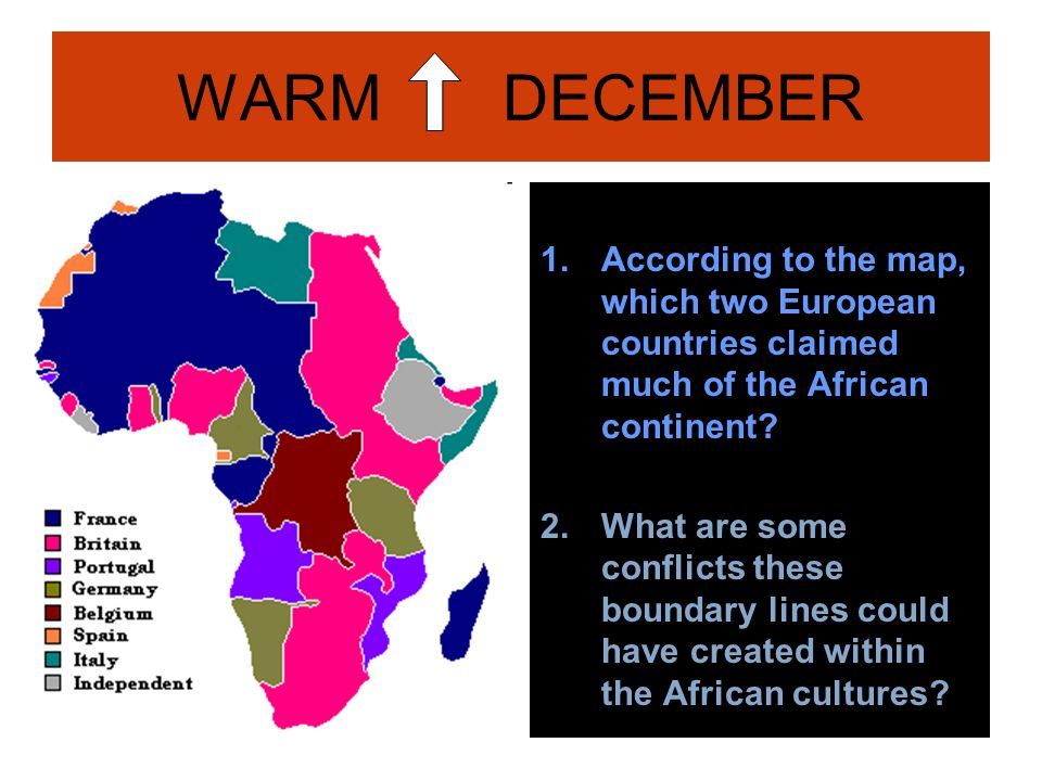 WARM DECEMBER According to the map, which two European countries claimed much of the African continent