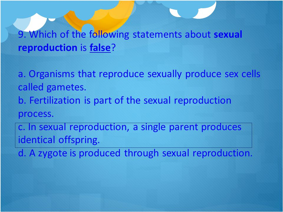 9. Which of the following statements about sexual reproduction is false