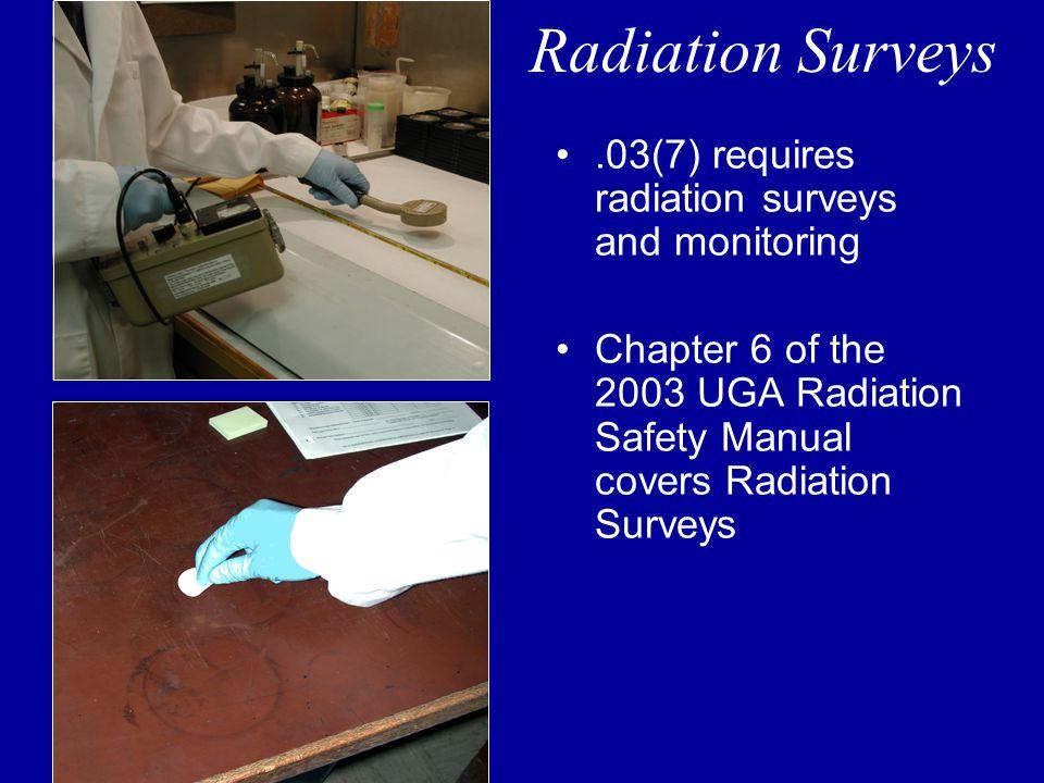 Radiation Surveys .03(7) requires radiation surveys and monitoring