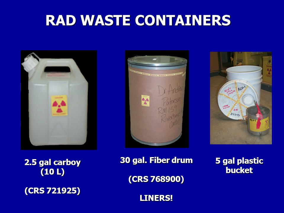 RAD WASTE CONTAINERS 30 gal. Fiber drum 5 gal plastic 2.5 gal carboy
