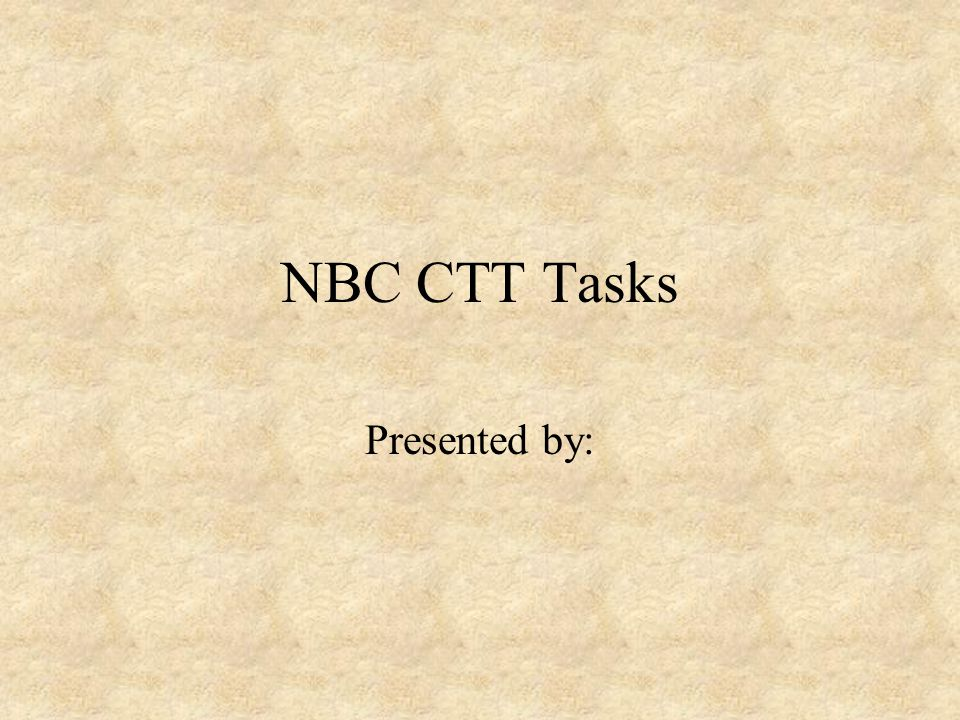 NBC CTT Tasks Presented by: