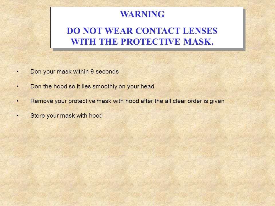 DO NOT WEAR CONTACT LENSES WITH THE PROTECTIVE MASK.
