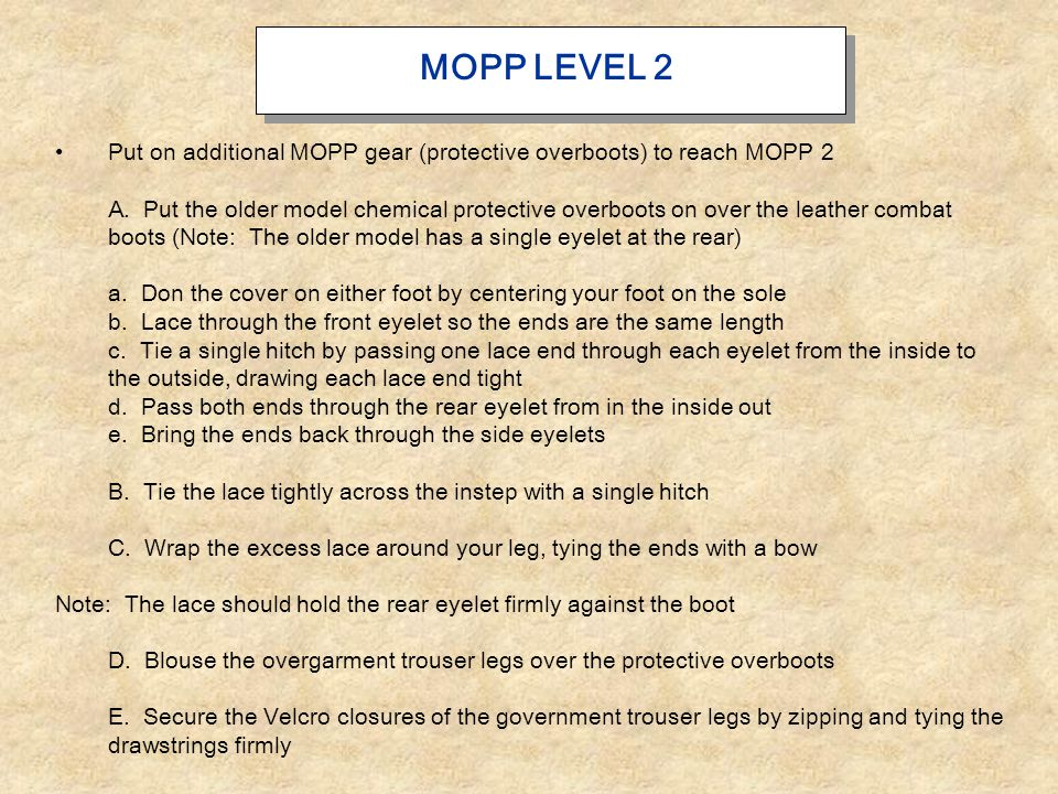 MOPP LEVEL 2 Put on additional MOPP gear (protective overboots) to reach MOPP 2.