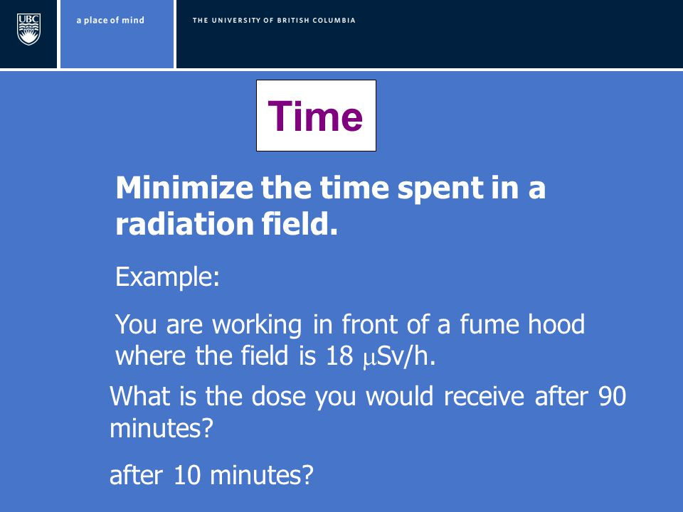 Time Minimize the time spent in a radiation field. Example: