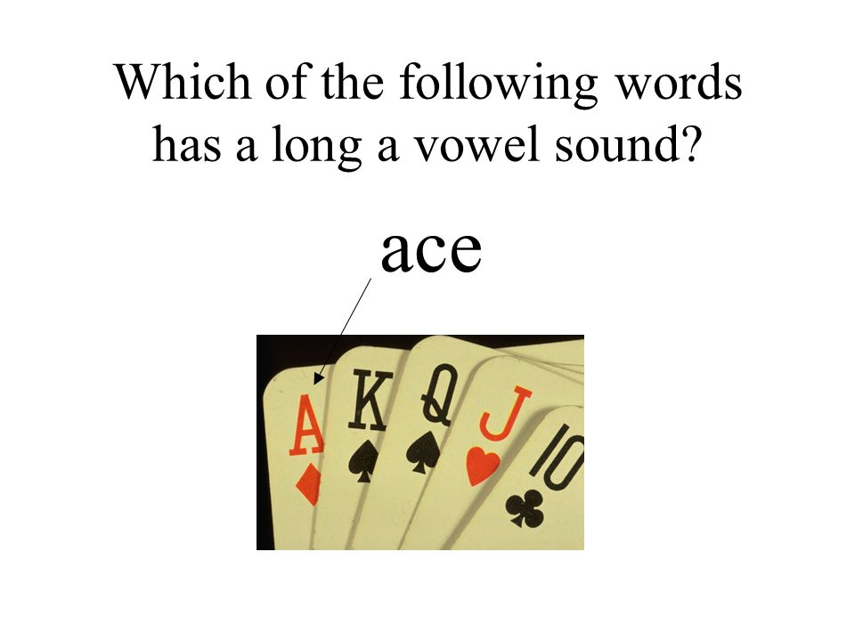 Which of the following words has a long a vowel sound
