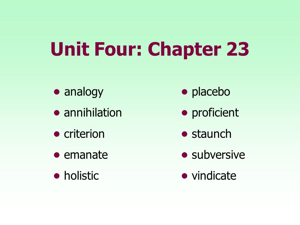 Unit Four: Chapter 23 • analogy • placebo • annihilation • proficient
