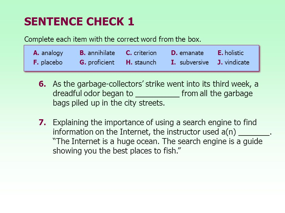 SENTENCE CHECK 1 Complete each item with the correct word from the box. A. analogy B. annihilate C. criterion.