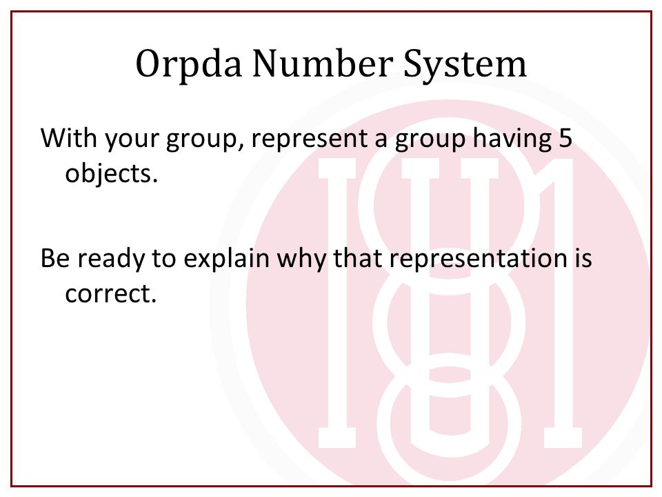 Orpda Number System With your group, represent a group having 5 objects.