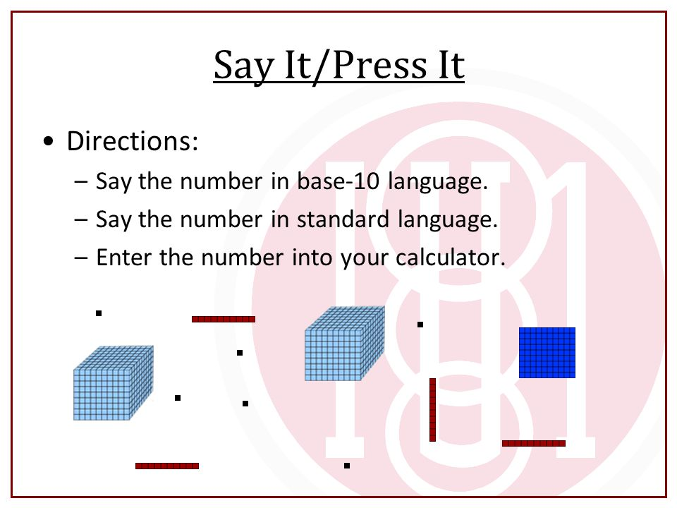 Say It/Press It Directions: Say the number in base-10 language.