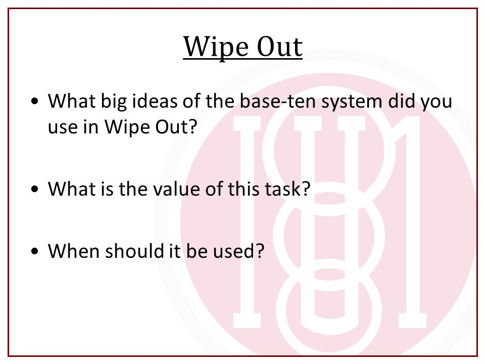 Wipe Out What big ideas of the base-ten system did you use in Wipe Out What is the value of this task