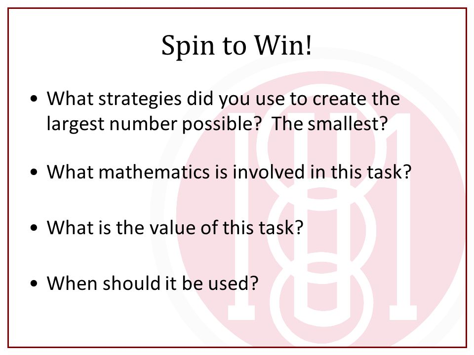 Spin to Win! What strategies did you use to create the largest number possible The smallest What mathematics is involved in this task