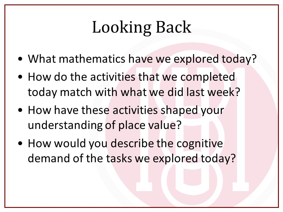Looking Back What mathematics have we explored today