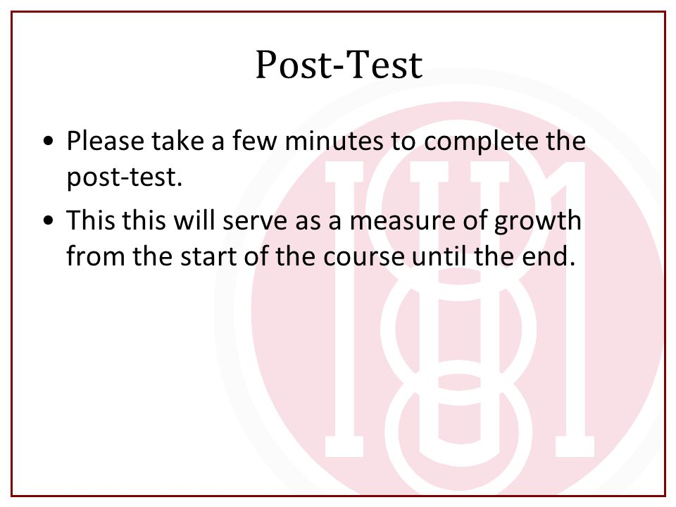 Post-Test Please take a few minutes to complete the post-test.