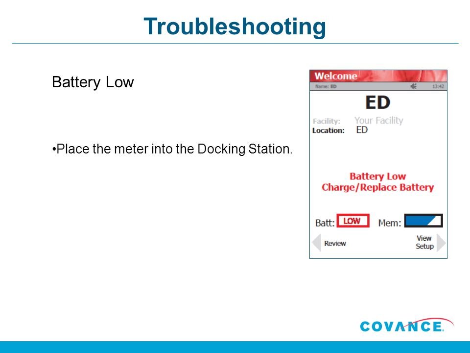 Troubleshooting Battery Low Place the meter into the Docking Station.