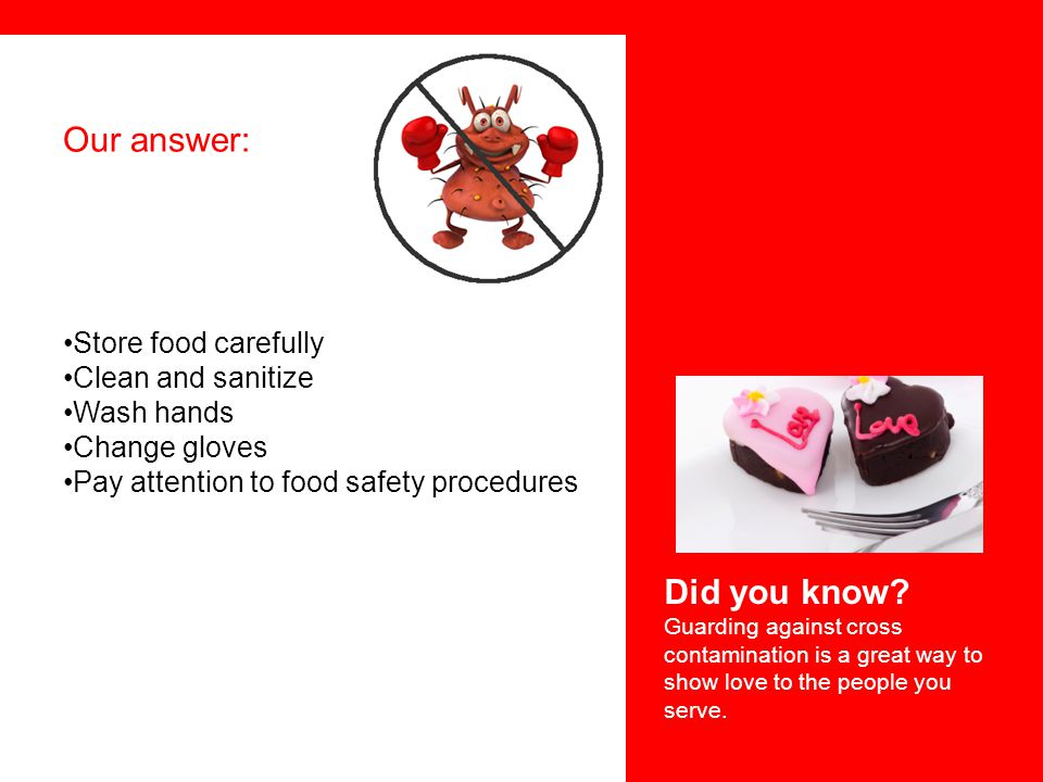 Our answer: Did you know Store food carefully Clean and sanitize