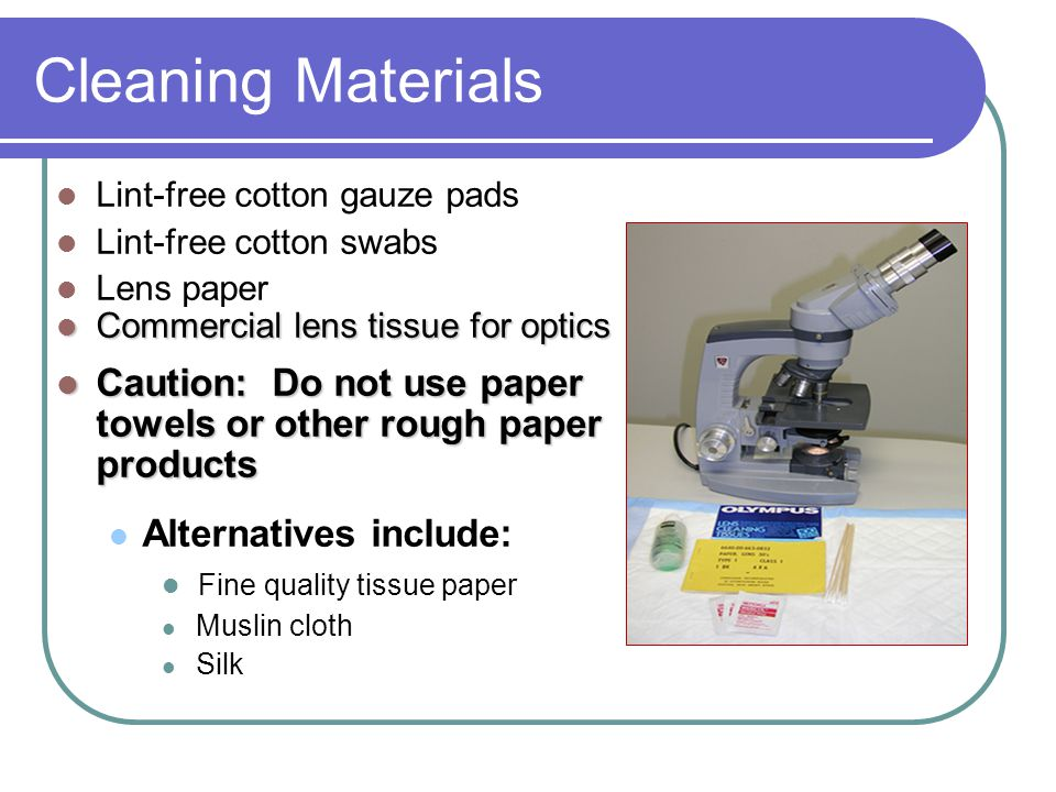 Cleaning Materials Lint-free cotton gauze pads. Lint-free cotton swabs. Lens paper. Commercial lens tissue for optics.